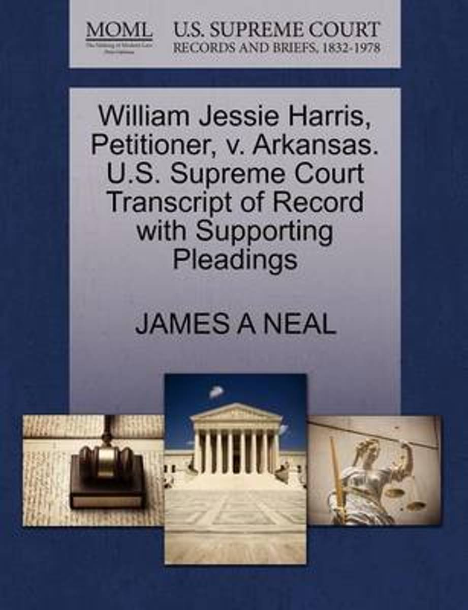 William Jessie Harris, Petitioner, V. Arkansas. U.S. Supreme Court Transcript of Record with Supporting Pleadings
