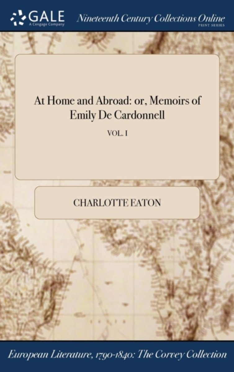 At Home and Abroad: Or, Memoirs of Emily de Cardonnell; Vol. I