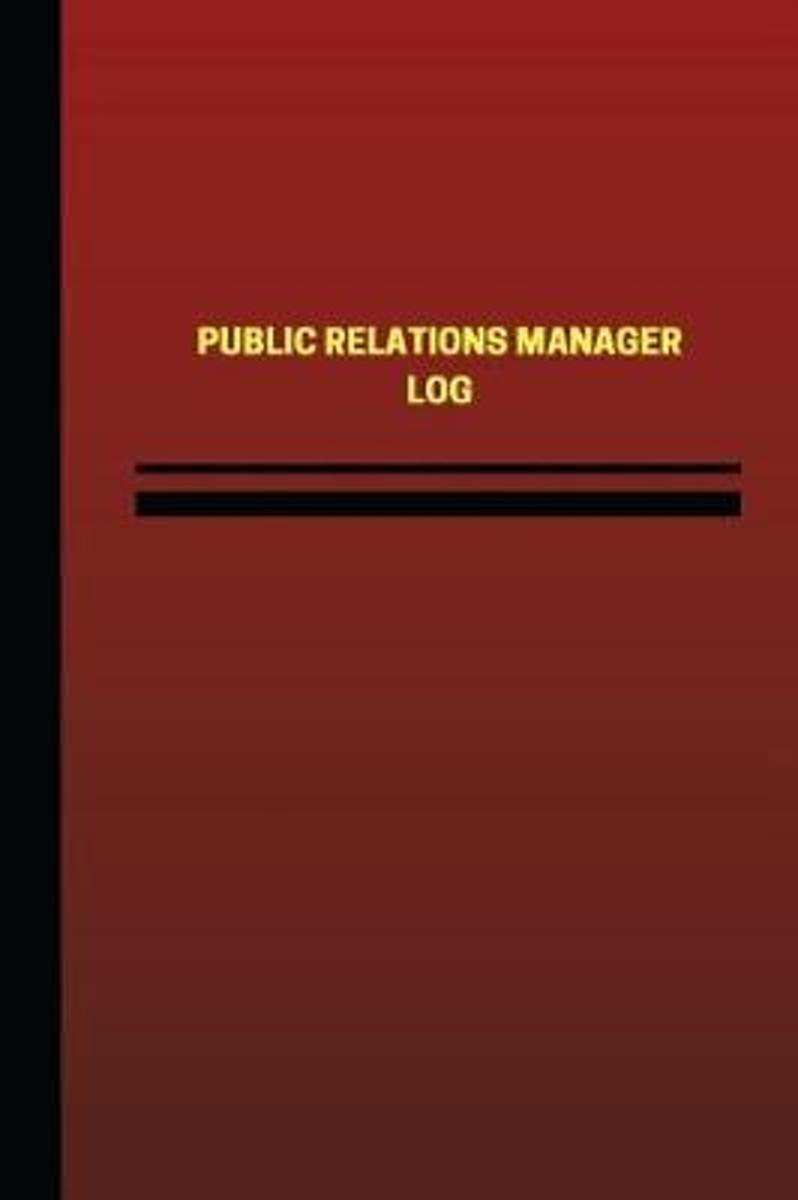 Public Relations Manager Log (Logbook, Journal - 124 Pages, 6 X 9 Inches)