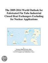 The 2009-2014 World Outlook for Fabricated Fin Tube Industrial Closed Heat Exchangers Excluding for Nuclear Applications