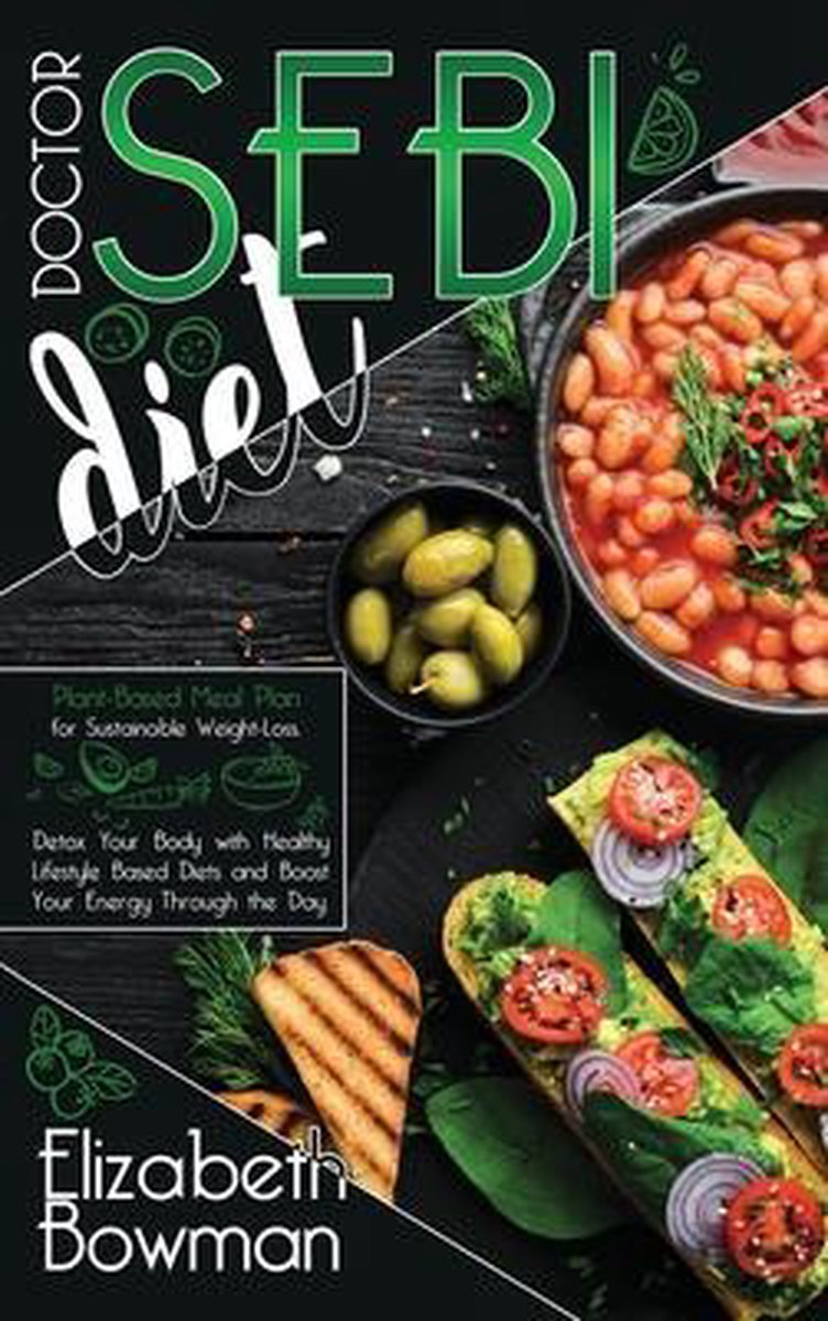 Dr. Sebi Diet: Plant-Based Meal Plan for Sustainable Weight-Loss. Detox Your Body with Healthy Lifestyle Based Diets and Boost Your E