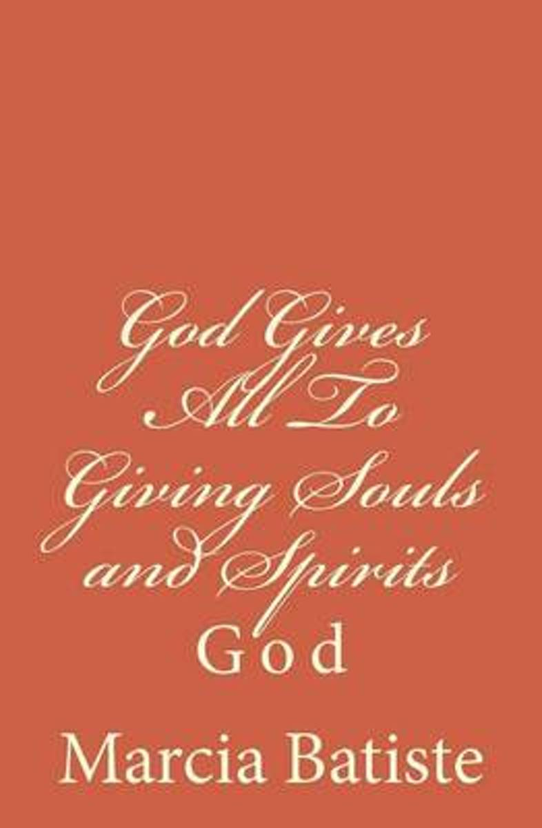God Gives All to Giving Souls and Spirits