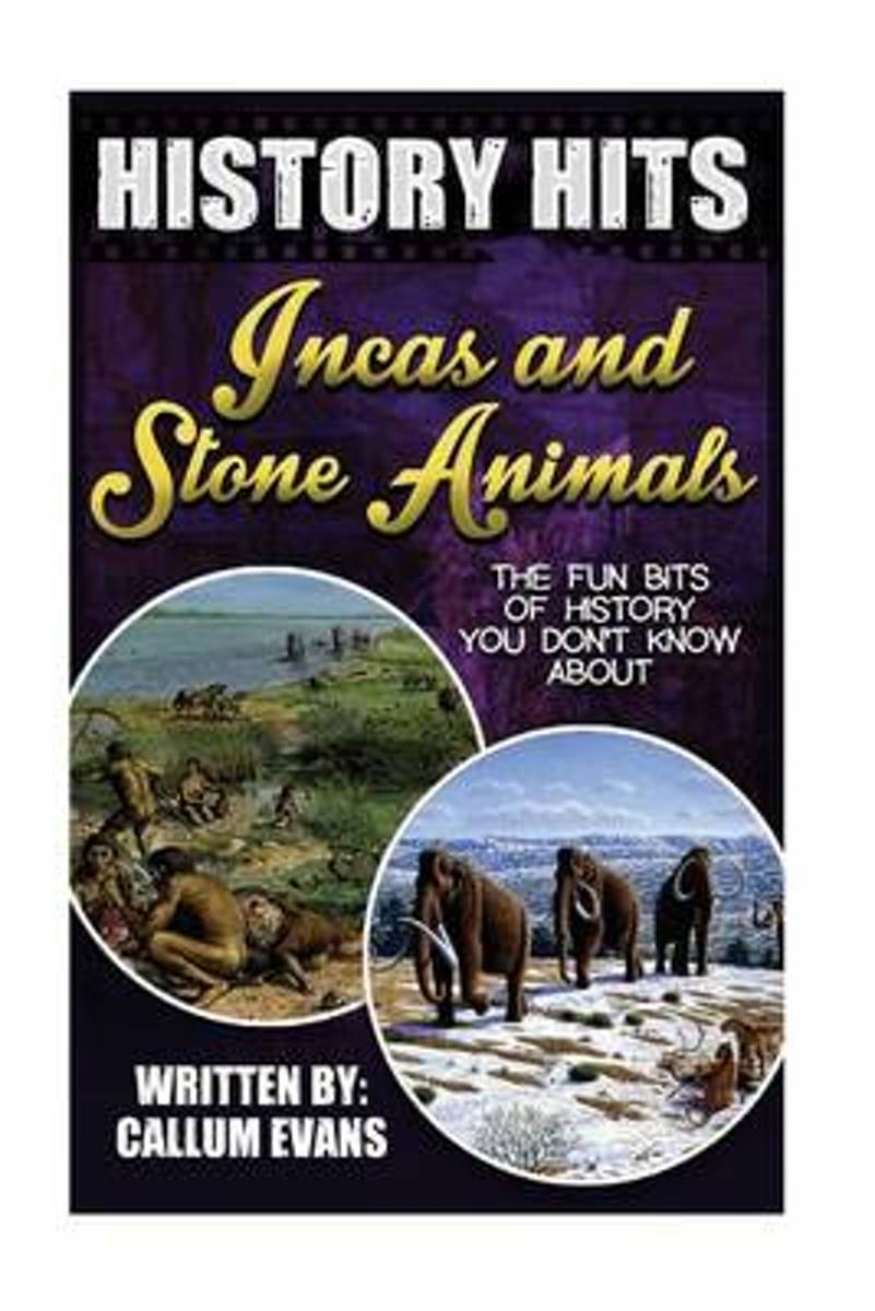 The Fun Bits of History You Don't Know about Incas and Stone Age Animals