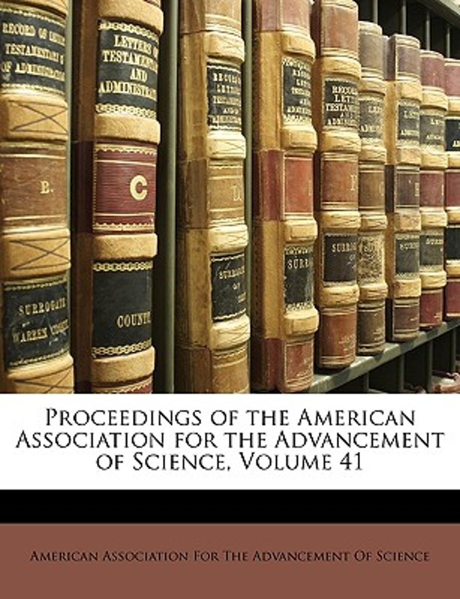 Proceedings of the American Association for the Advancement of Science, Volume 41