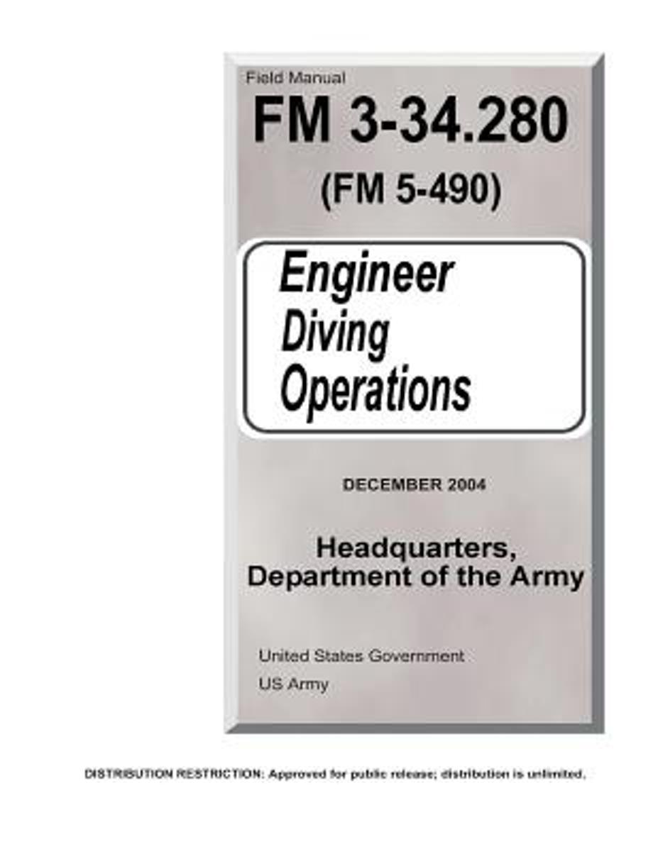 Field Manual FM 3-34.280 (FM 5-490) Engineer Diving Operations December 2004