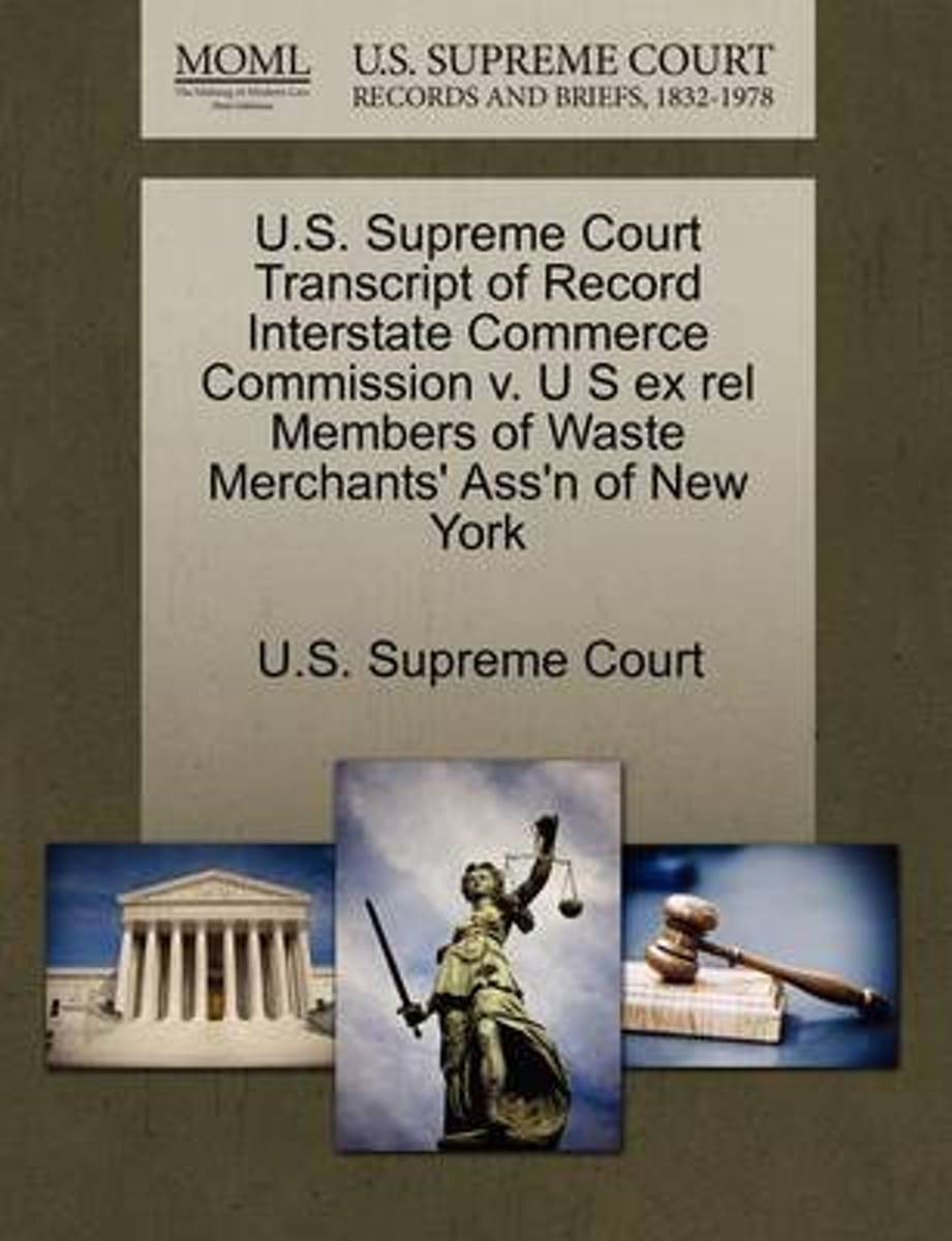 U.S. Supreme Court Transcript of Record Interstate Commerce Commission V. U S Ex Rel Members of Waste Merchants' Ass'n of New York