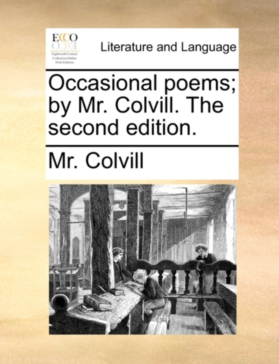 Occasional Poems; By Mr. Colvill. the Second Edition