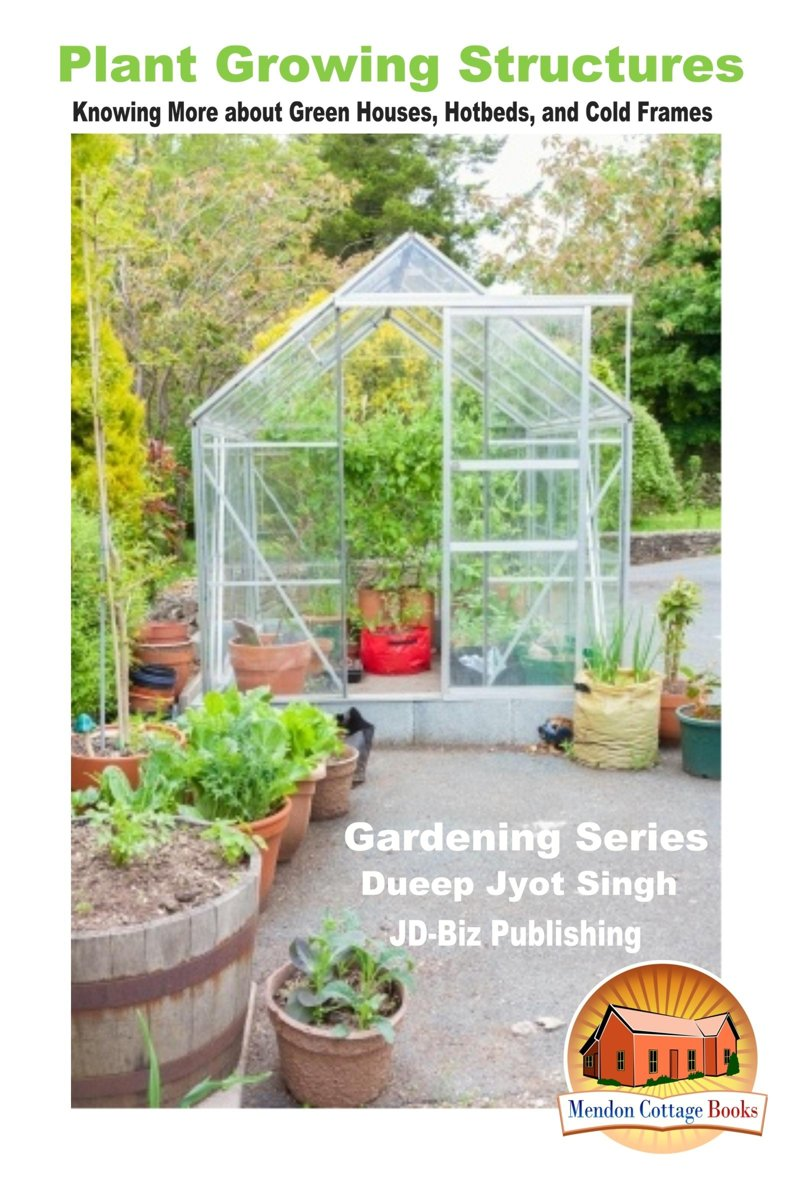 Plant Growing Structures: Knowing More about Green Houses, Hotbeds, and Cold Frames