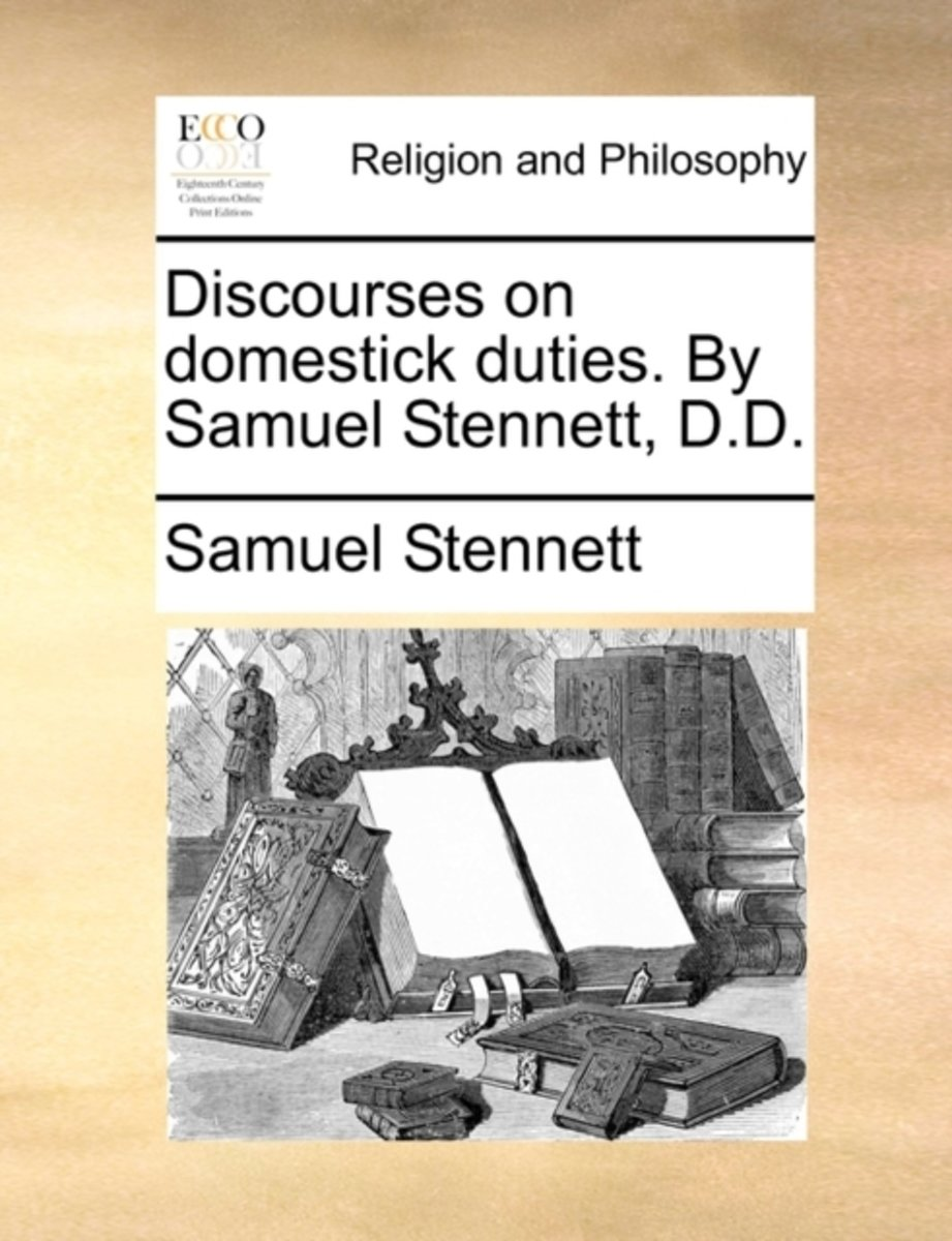 Discourses on Domestick Duties. by Samuel Stennett, D.D