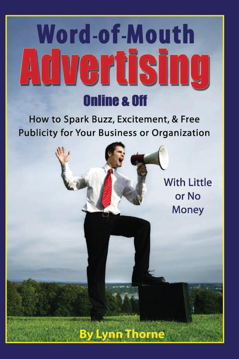 Word-of-Mouth Advertising Online and Off: How to Spark Buzz, Excitement, and Free Publicity for Your Business or Organization -- With Little or No Money