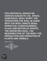 Philosophical Essays On Various Subjects, Viz., Space, Substance, Body, Spirit, The Operations Of The Soul In Union With The Body, Innate