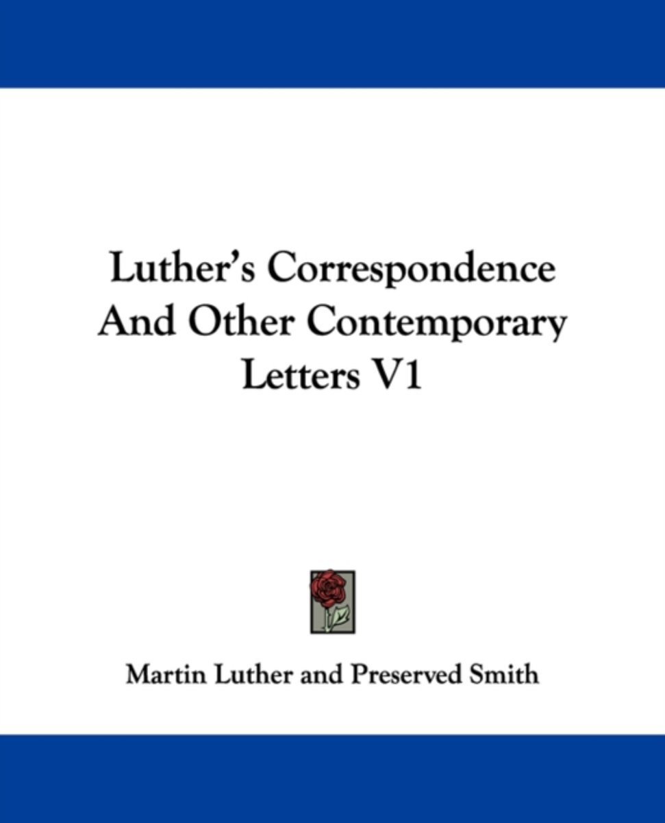Luther's Correspondence And Other Contem