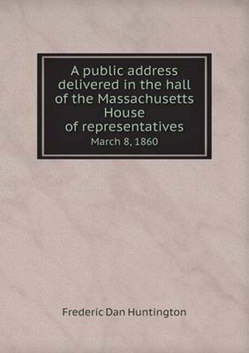 A Public Address Delivered in the Hall of the Massachusetts House of Representatives March 8, 1860