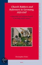 Church Robbers And Reformers in Germany, 1525-1547