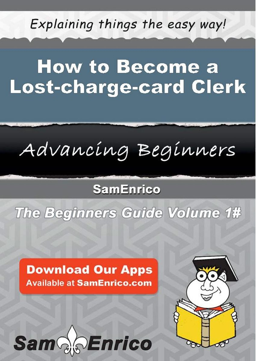 How to Become a Lost-charge-card Clerk
