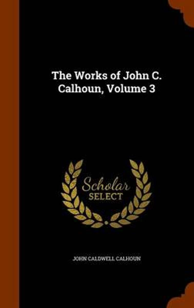The Works of John C. Calhoun, Volume 3