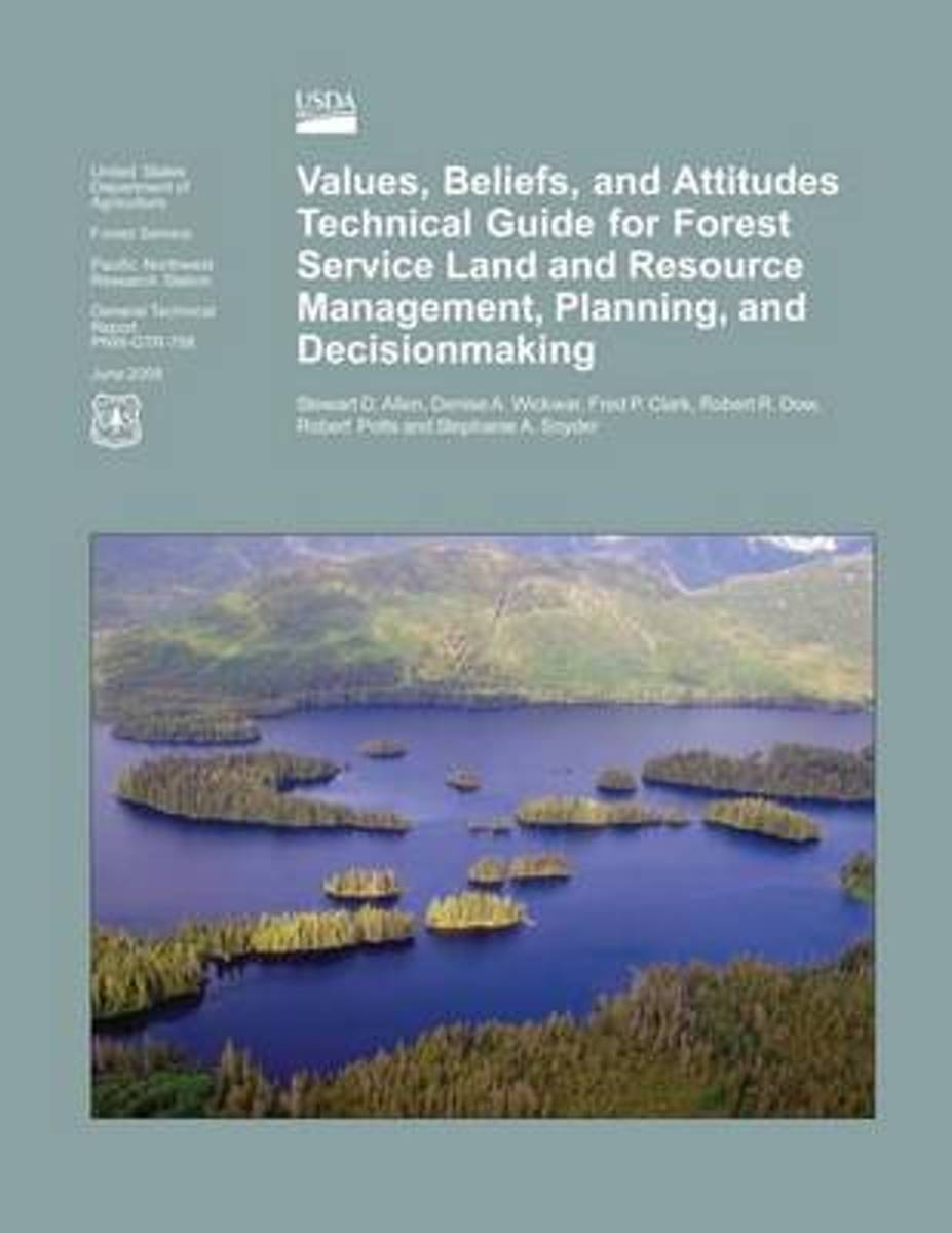 Values, Beliefs, and Attitudes Technical Guide for Forest Service Land and Resource Management, Planning, and Decisionmaking