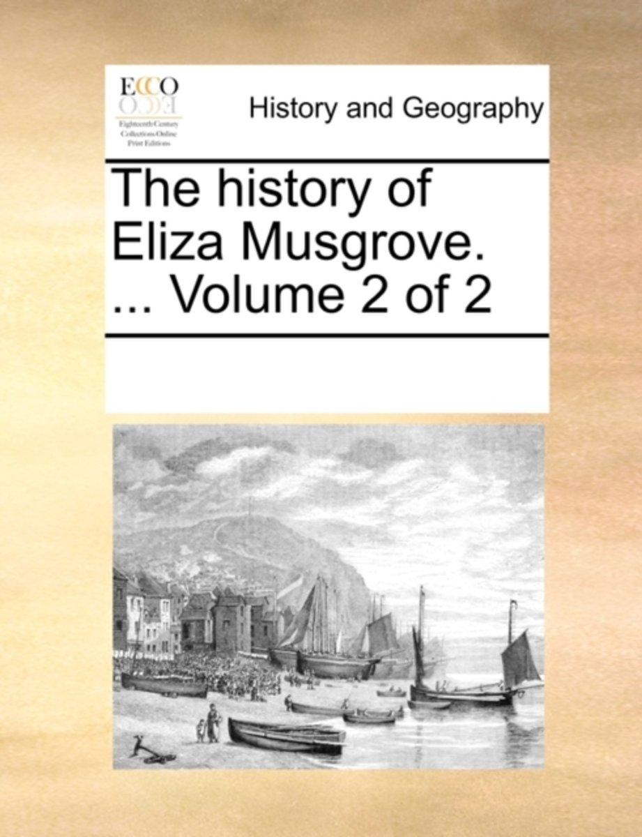 The History of Eliza Musgrove. ... Volume 2 of 2