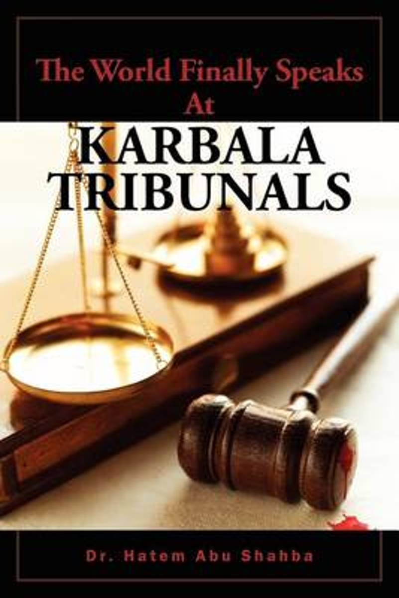 The World Finally Speaks At KARBALA TRIBUNALS