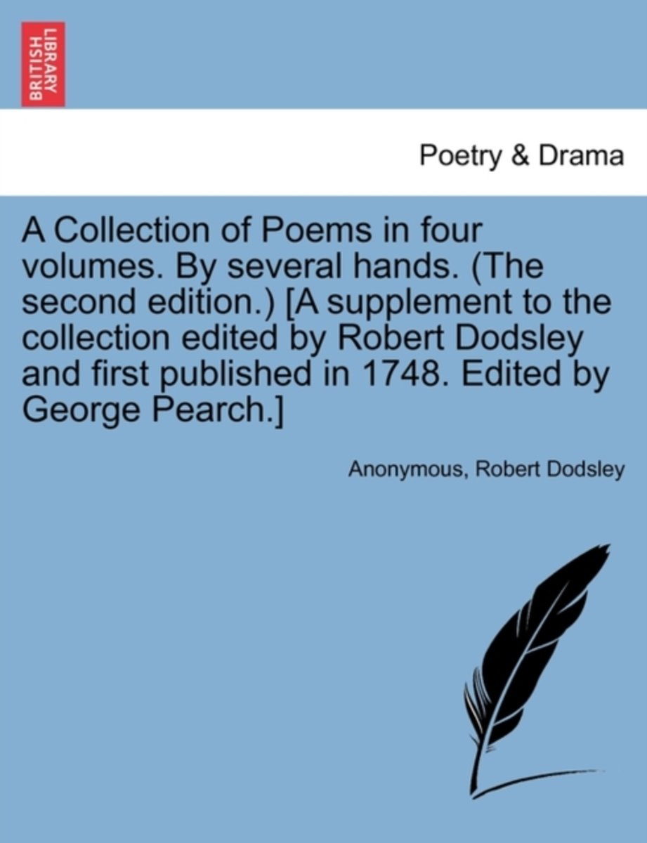 A Collection of Poems in Four Volumes. by Several Hands. (the Second Edition.) [A Supplement to the Collection Edited by Robert Dodsley and First Published in 1748. Edited by George Pearch.]