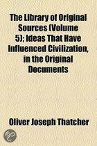 The Library of Original Sources (Volume 5); Ideas That Have Influenced Civilization, in the Original Documents