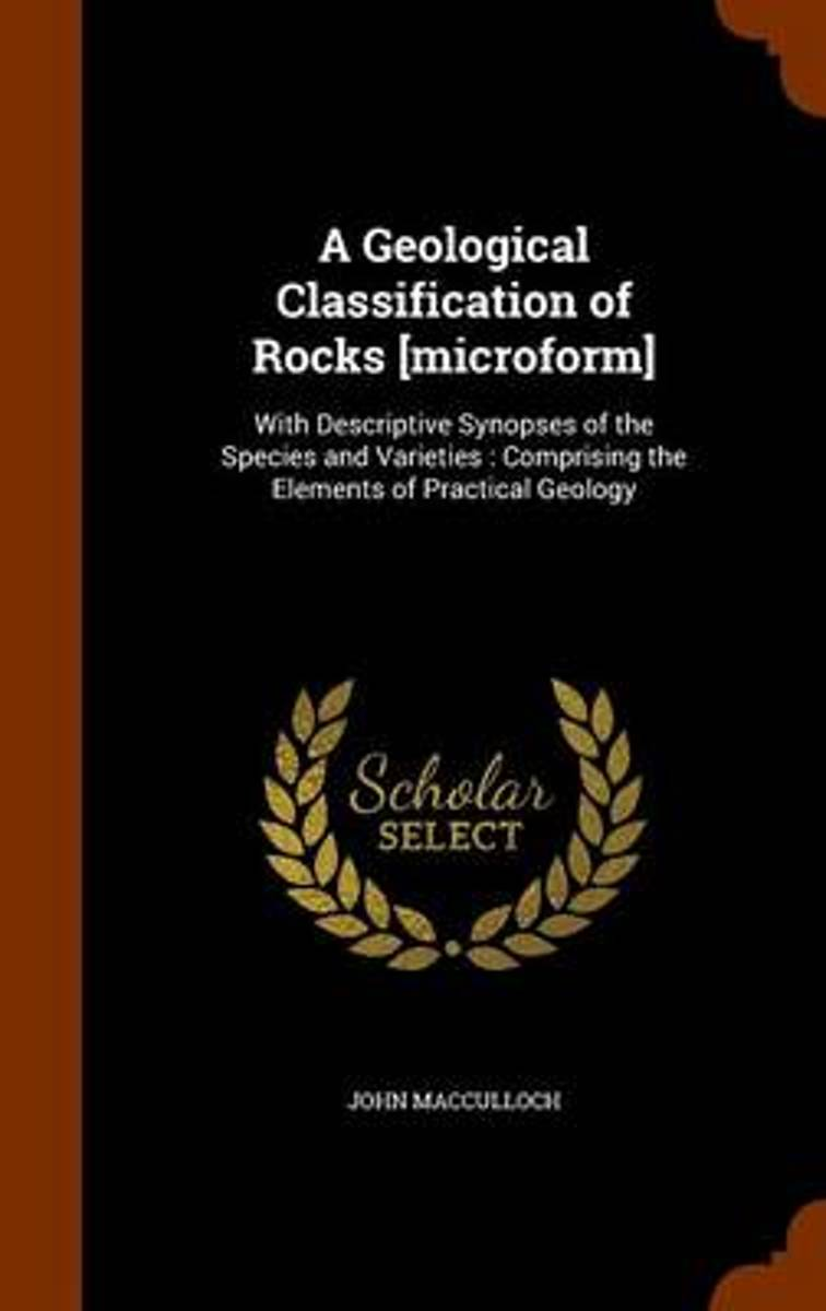 A Geological Classification of Rocks [Microform]