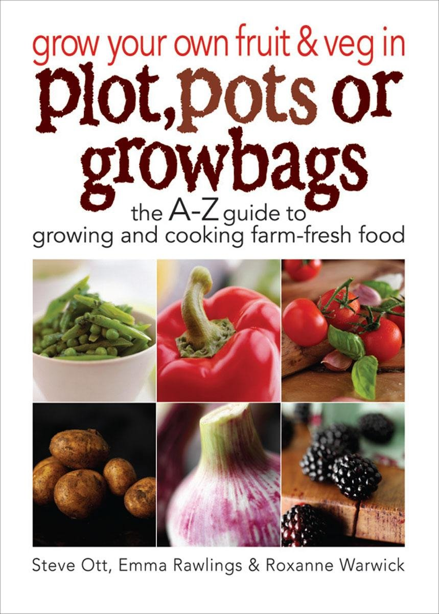 Grow Your Own Fruit and Veg in Plot, Pots or Grow Bags