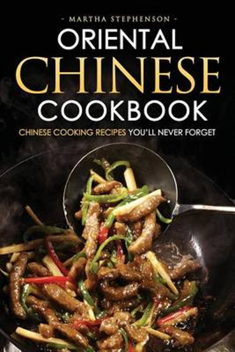 Oriental Chinese Cookbook - Chinese Cooking Recipes You?ll Never Forget