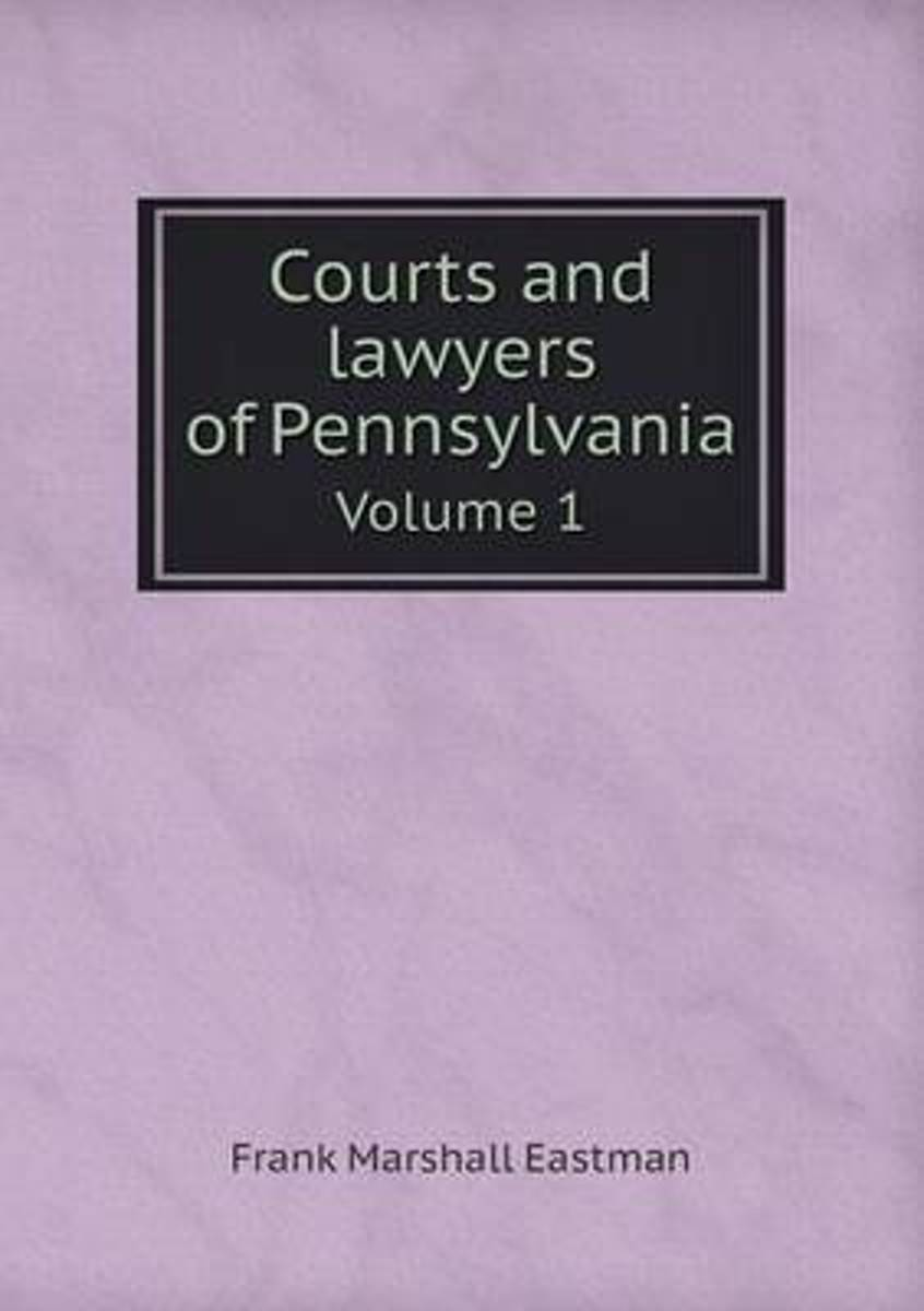Courts and Lawyers of Pennsylvania Volume 1