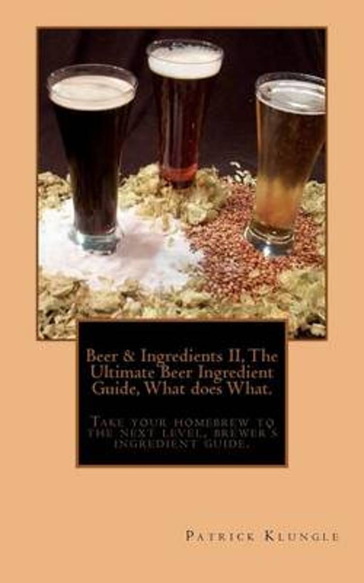 Beer and Ingredients II, the Ultimate Beer Ingredient Guide, What Does What.