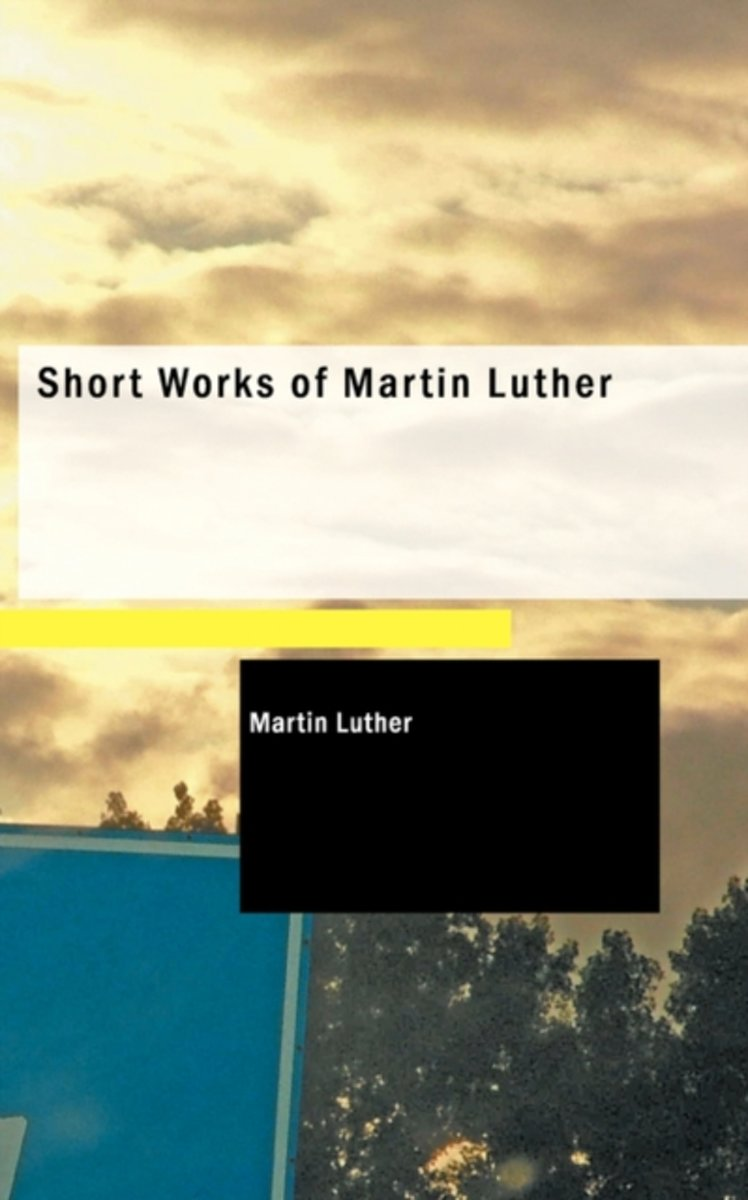 Short Works of Martin Luther
