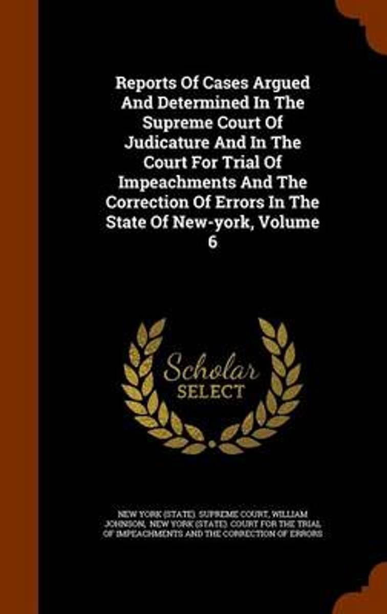 Reports of Cases Argued and Determined in the Supreme Court of Judicature and in the Court for Trial of Impeachments and the Correction of Errors in the State of New-York, Volume 6