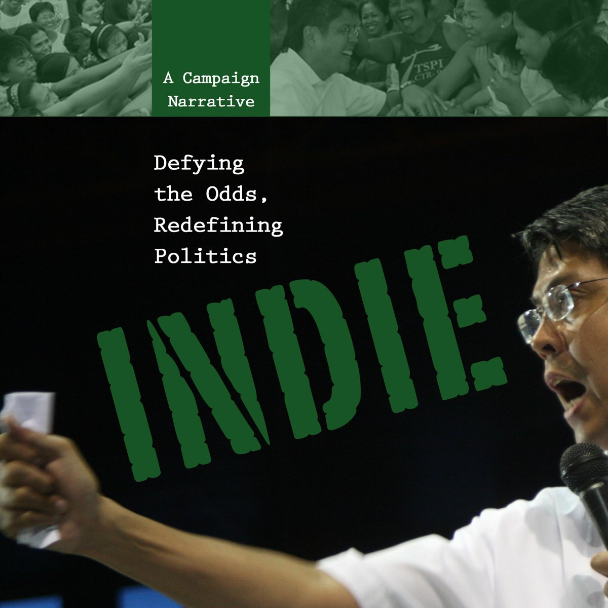 Indie: Defying the Odds, Redefining Politics