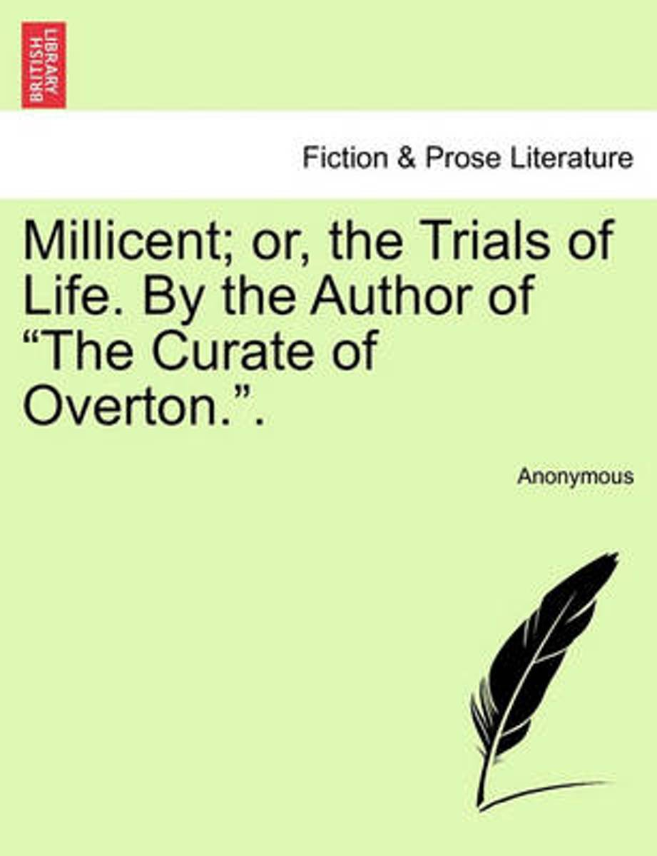Millicent; Or, the Trials of Life. by the Author of the Curate of Overton..