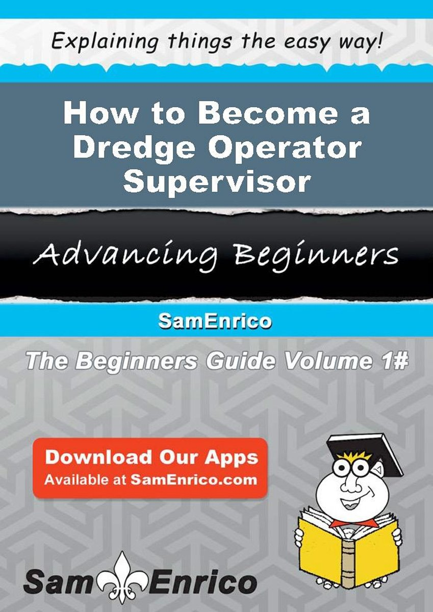 How to Become a Dredge Operator Supervisor