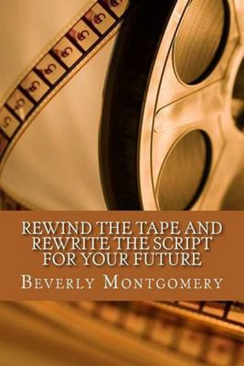 Rewind the Tape and Rewrite the Script for Your Future