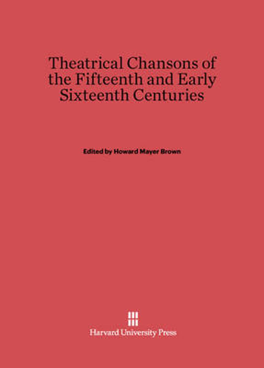 Theatrical Chansons of the Fifteenth and Early Sixteenth Centuries