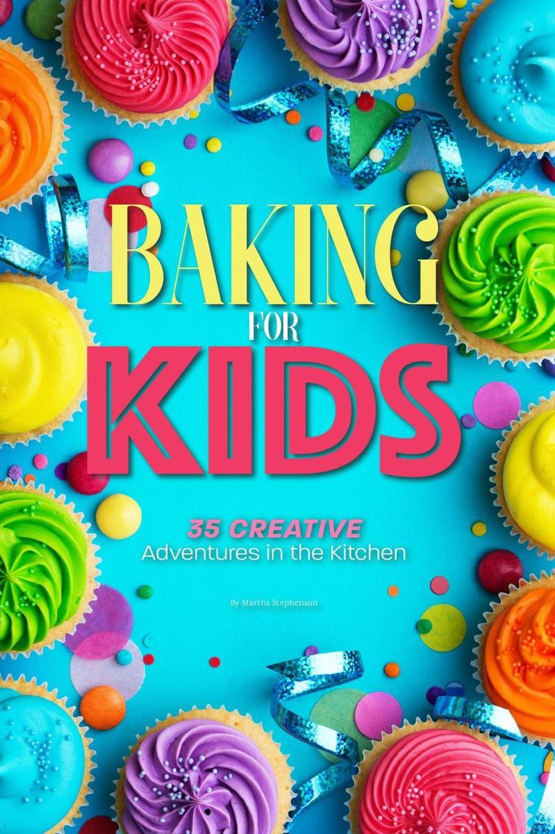 Baking for Kids: 35 Creative Adventures in the Kitchen