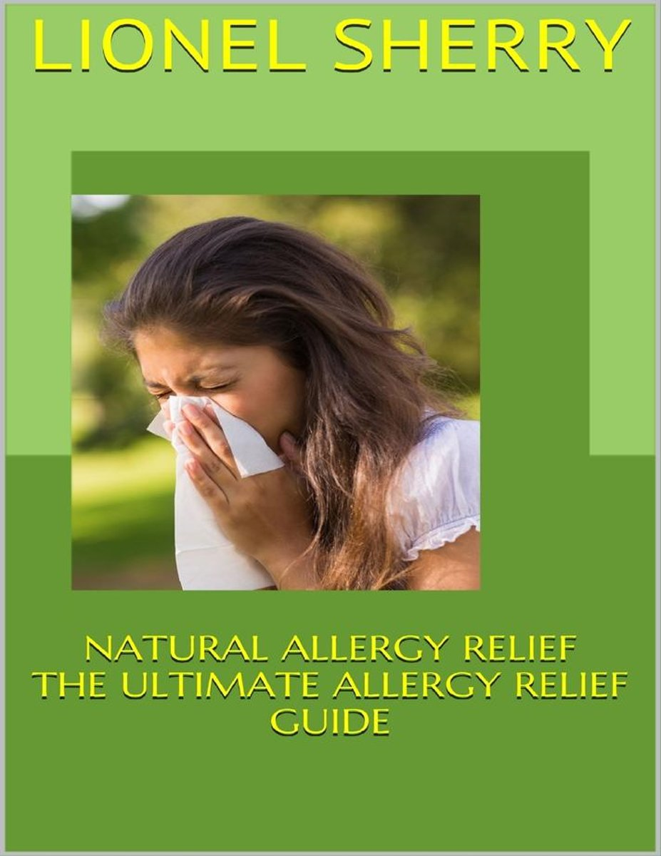 Natural Allergy Relief: The Ultimate Allergy Relief Guide