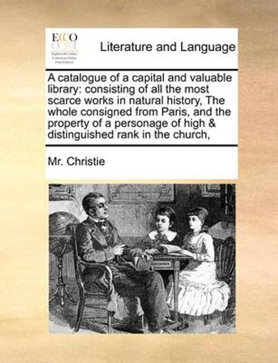 A Catalogue of a Capital and Valuable Library