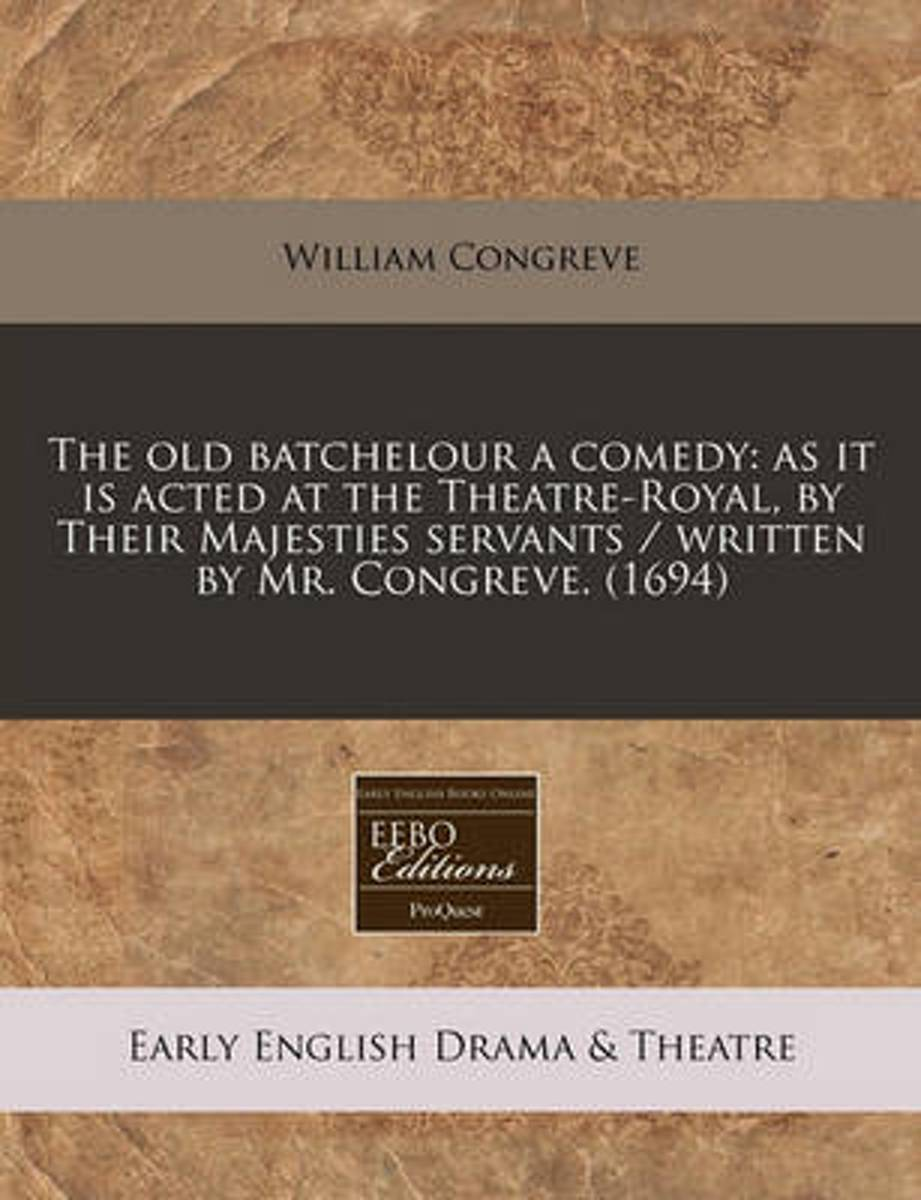 The Old Batchelour a Comedy