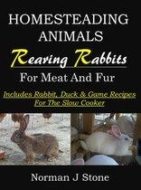 Homesteading Animals: Rearing Rabbits For Meat & Fur - Includes Rabbit, Duck & Game Recipes For The Slow Cooker