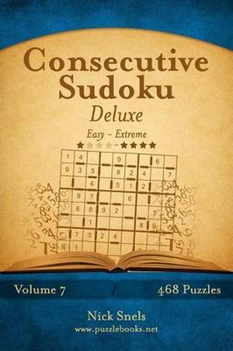 Consecutive Sudoku Deluxe - Easy to Extreme - Volume 7 - 468 Logic Puzzles