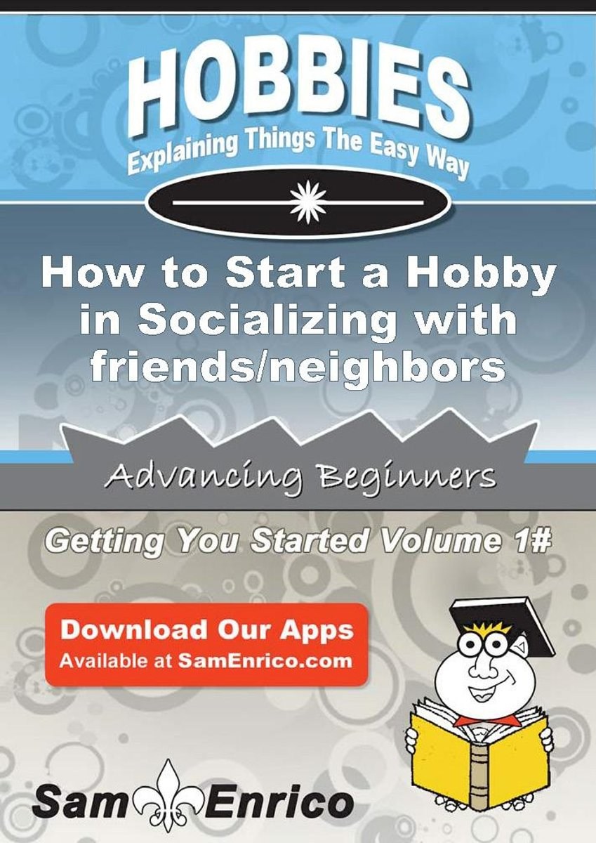 How to Start a Hobby in Socializing with friends/neighbors