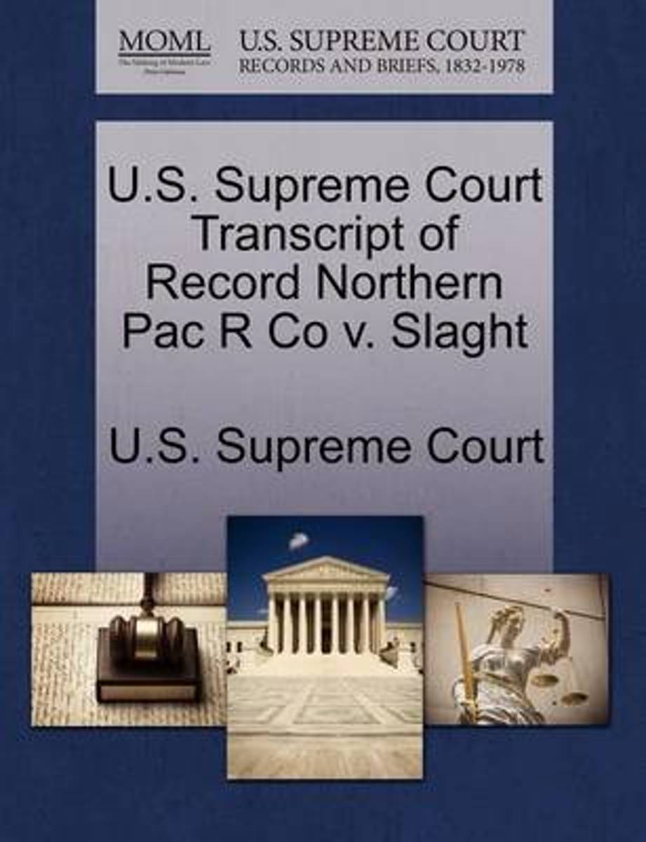 U.S. Supreme Court Transcript of Record Northern Pac R Co V. Slaght