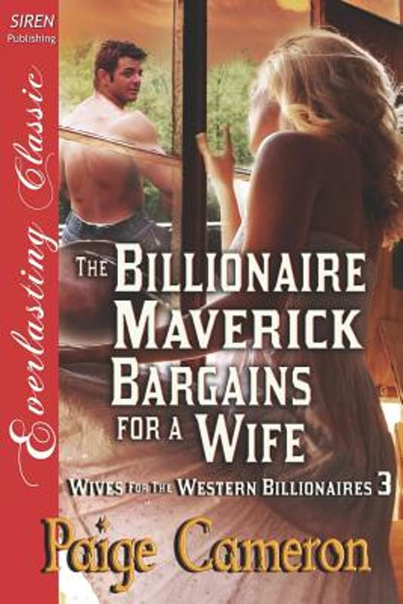 The Billionaire Maverick Bargains for a Wife [Wives for the Western Billionaires 3] (Siren Publishing Everlasting Classic)