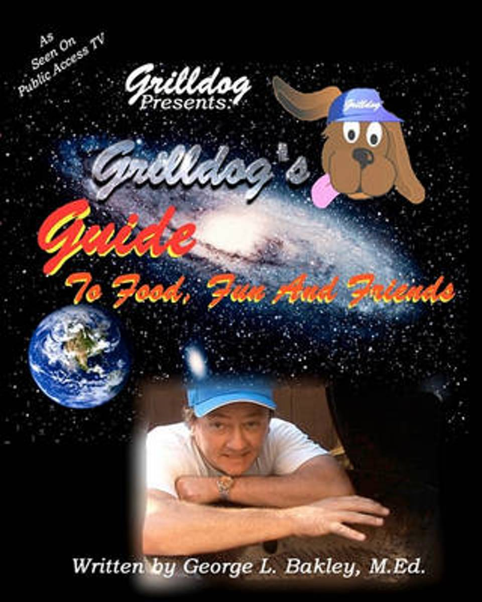 Grilldog's Guide to Food, Fun and Friends