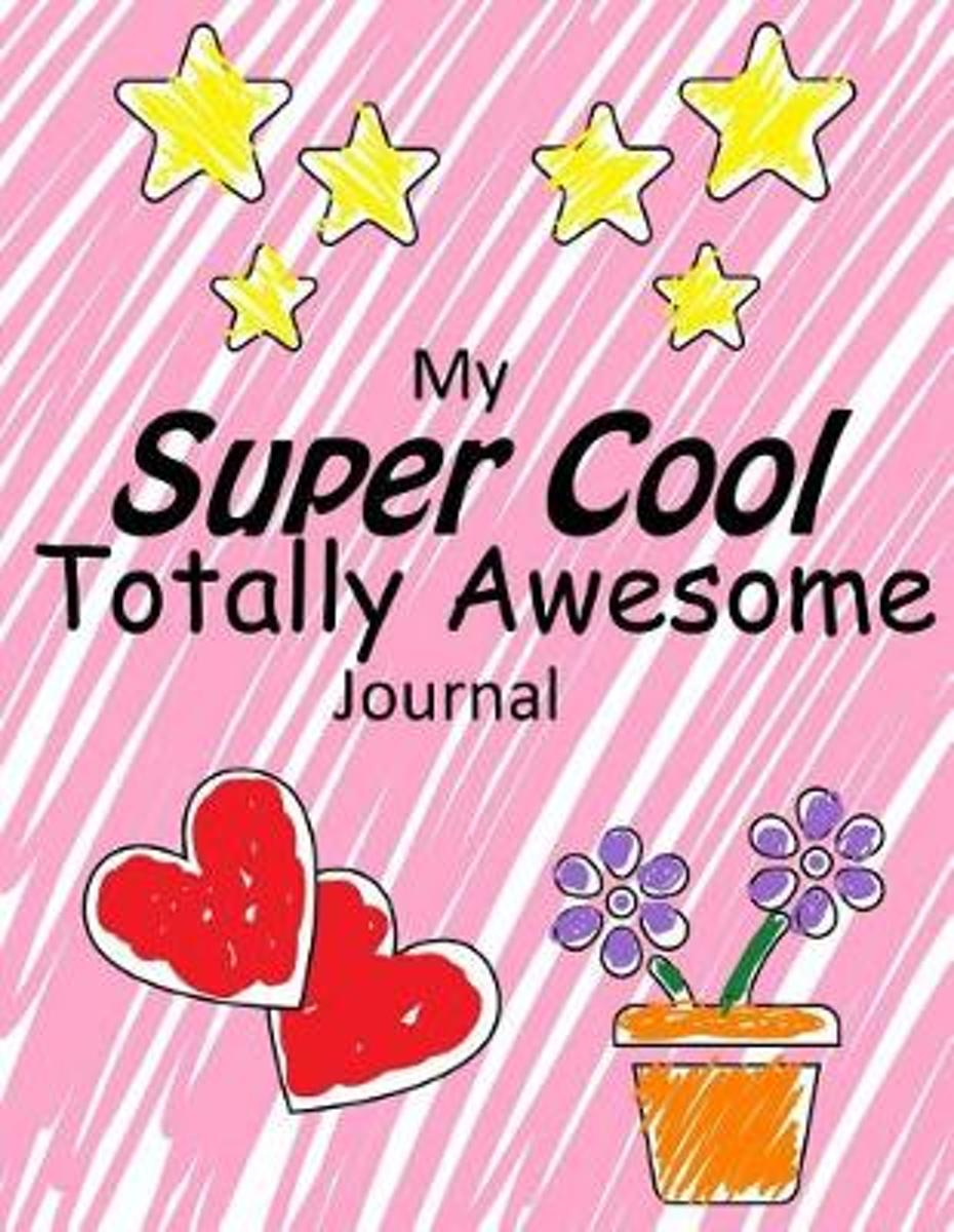 My Super Cool, Totally Awesome Journal (Pink Cover)
