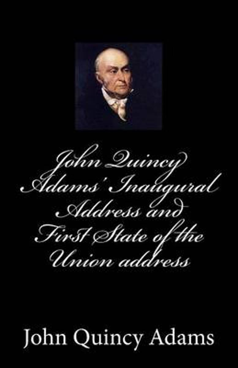 John Quincy Adams' Inaugural Address and First State of the Union Address
