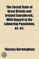 The Social State Of Great Britain And Ireland Considered; With Regard To The Labouring Population, &C. &C.